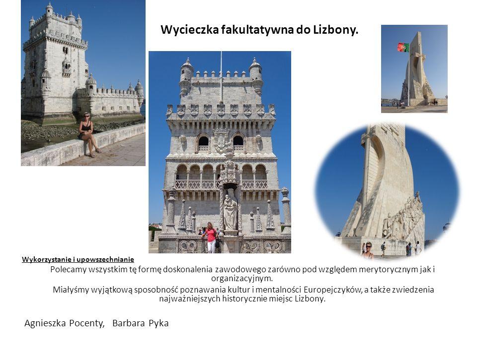 Wycieczka fakultatywna do Lizbony. Wykorzystanie i upowszechnianie Polecamy wszystkim tę formę doskonalenia zawodowego zarówno pod względem merytorycz