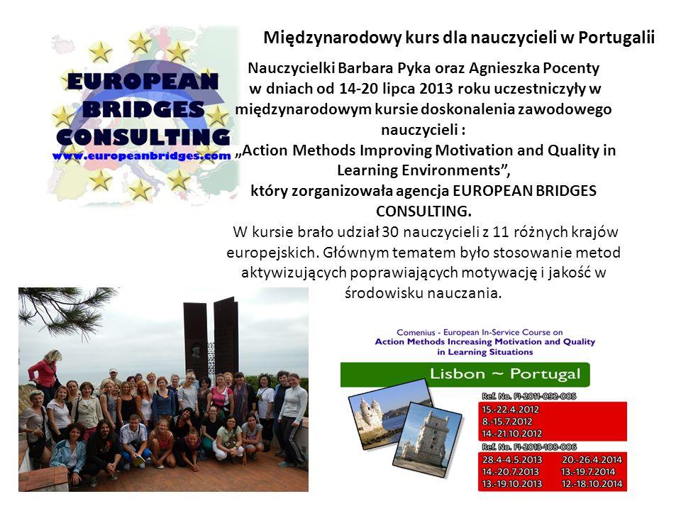 Międzynarodowy kurs dla nauczycieli w Portugalii Nauczycielki Barbara Pyka oraz Agnieszka Pocenty w dniach od 14-20 lipca 2013 roku uczestniczyły w mi