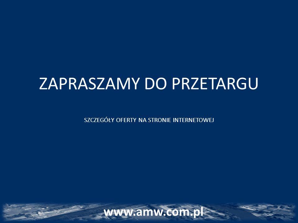 ZAPRASZAMY DO PRZETARGU SZCZEGÓŁY OFERTY NA STRONIE INTERNETOWEJ www.amw.com.pl