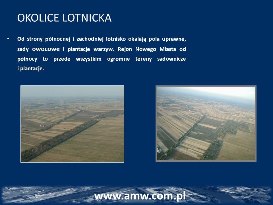 OKOLICE LOTNICKA www.amw.com.pl Od strony północnej i zachodniej lotnisko okalają pola uprawne, sady owocowe i plantacje warzyw. Rejon Nowego Miasta o