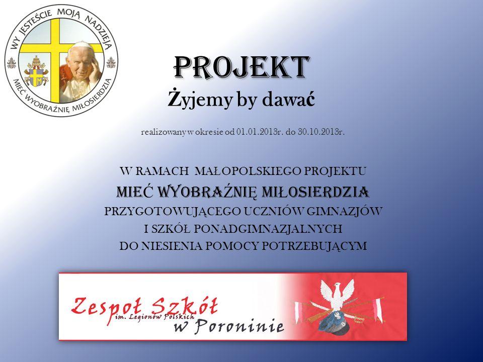 PROJEKT PROJEKT Ż yjemy by dawa ć realizowany w okresie od 01.01.2013r.