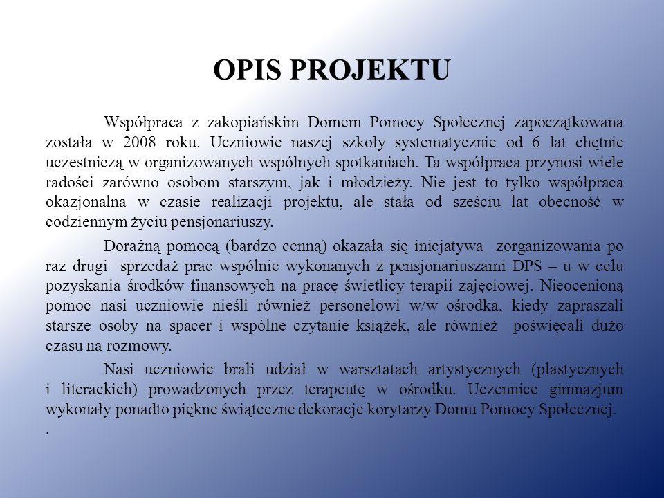 OPIS PROJEKTU Współpraca z zakopiańskim Domem Pomocy Społecznej zapoczątkowana została w 2008 roku.