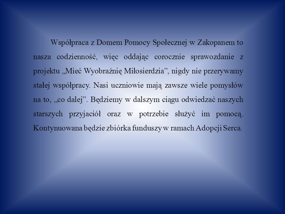 Współpraca z Domem Pomocy Społecznej w Zakopanem to nasza codzienność, więc oddając corocznie sprawozdanie z projektu Mieć Wyobraźnię Miłosierdzia, nigdy nie przerywamy stałej współpracy.