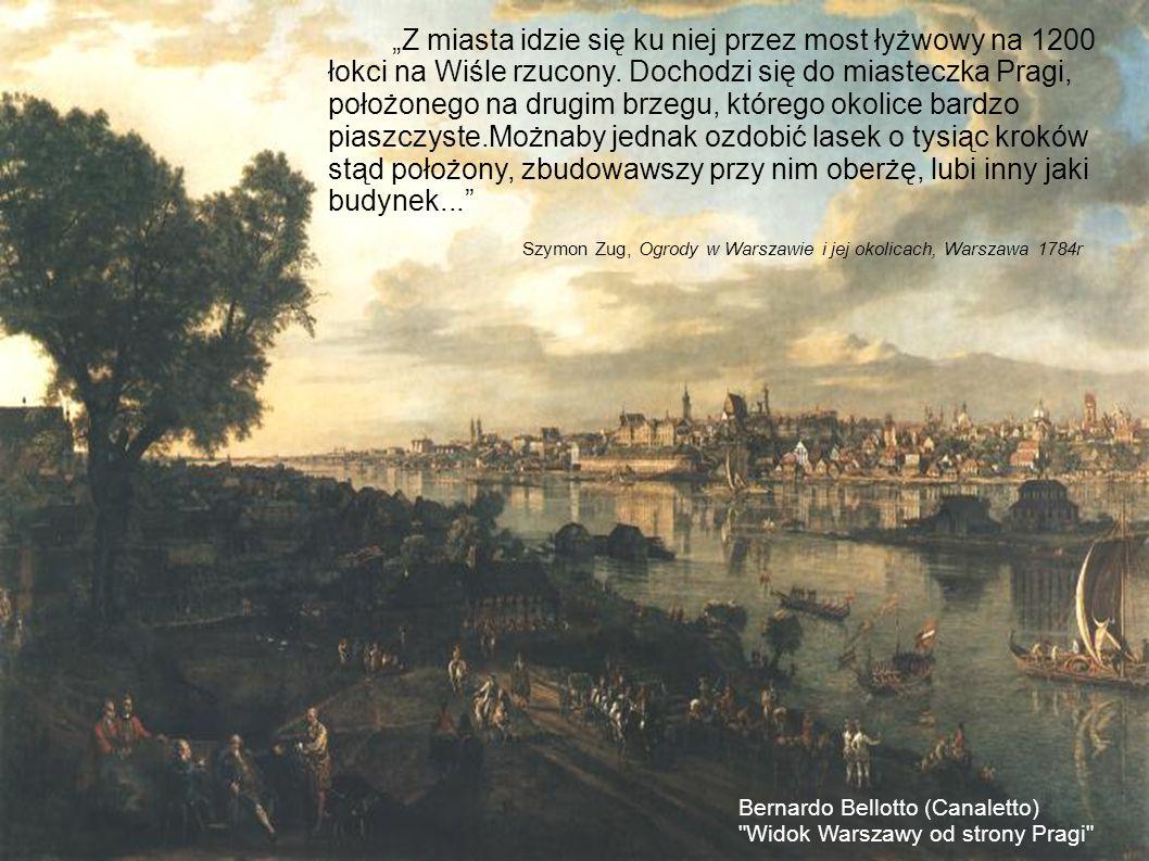 Z miasta idzie się ku niej przez most łyżwowy na 1200 łokci na Wiśle rzucony. Dochodzi się do miasteczka Pragi, położonego na drugim brzegu, którego o