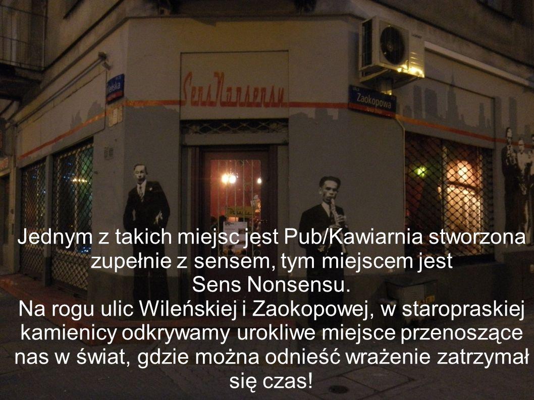 Jednym z takich miejsc jest Pub/Kawiarnia stworzona zupełnie z sensem, tym miejscem jest Sens Nonsensu. Na rogu ulic Wileńskiej i Zaokopowej, w starop