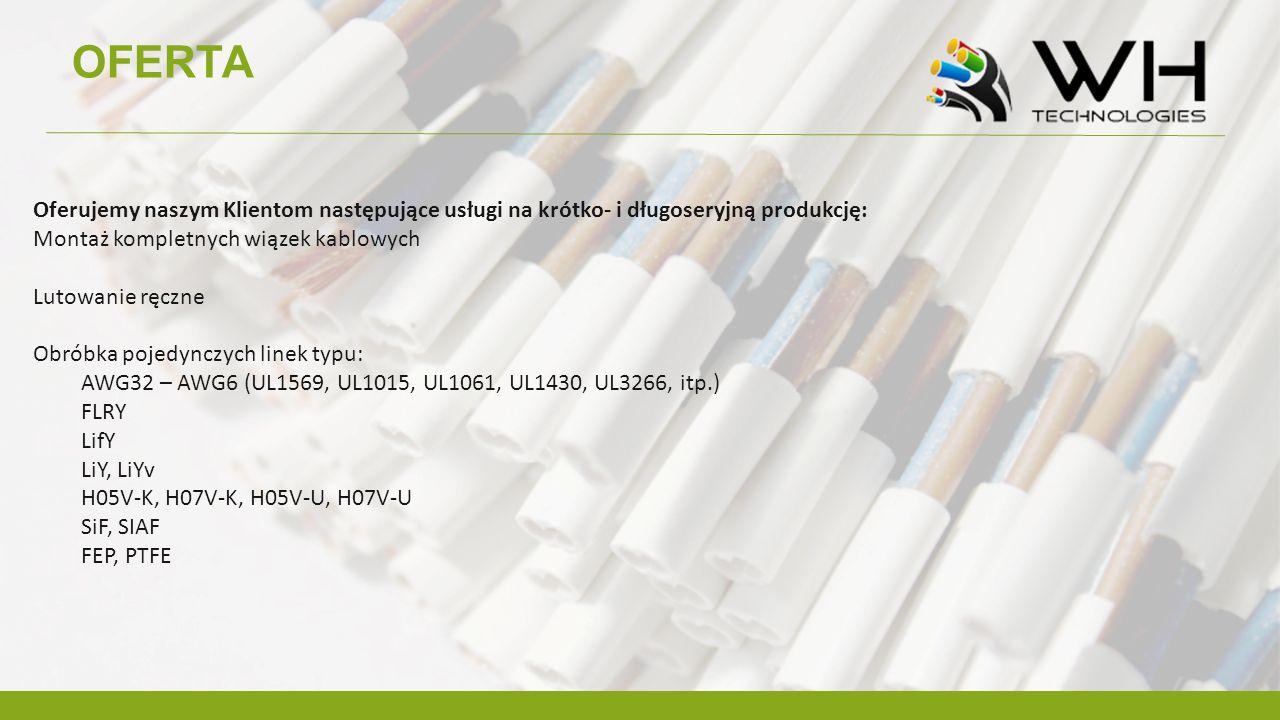 OFERTA Oferujemy naszym Klientom następujące usługi na krótko- i długoseryjną produkcję: Montaż kompletnych wiązek kablowych Lutowanie ręczne Obróbka