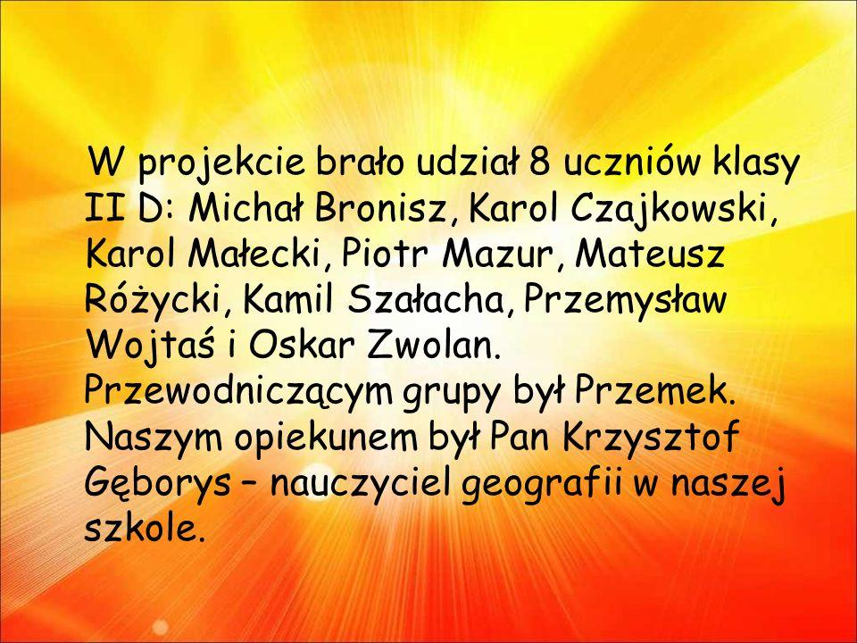 W projekcie brało udział 8 uczniów klasy II D: Michał Bronisz, Karol Czajkowski, Karol Małecki, Piotr Mazur, Mateusz Różycki, Kamil Szałacha, Przemysław Wojtaś i Oskar Zwolan.