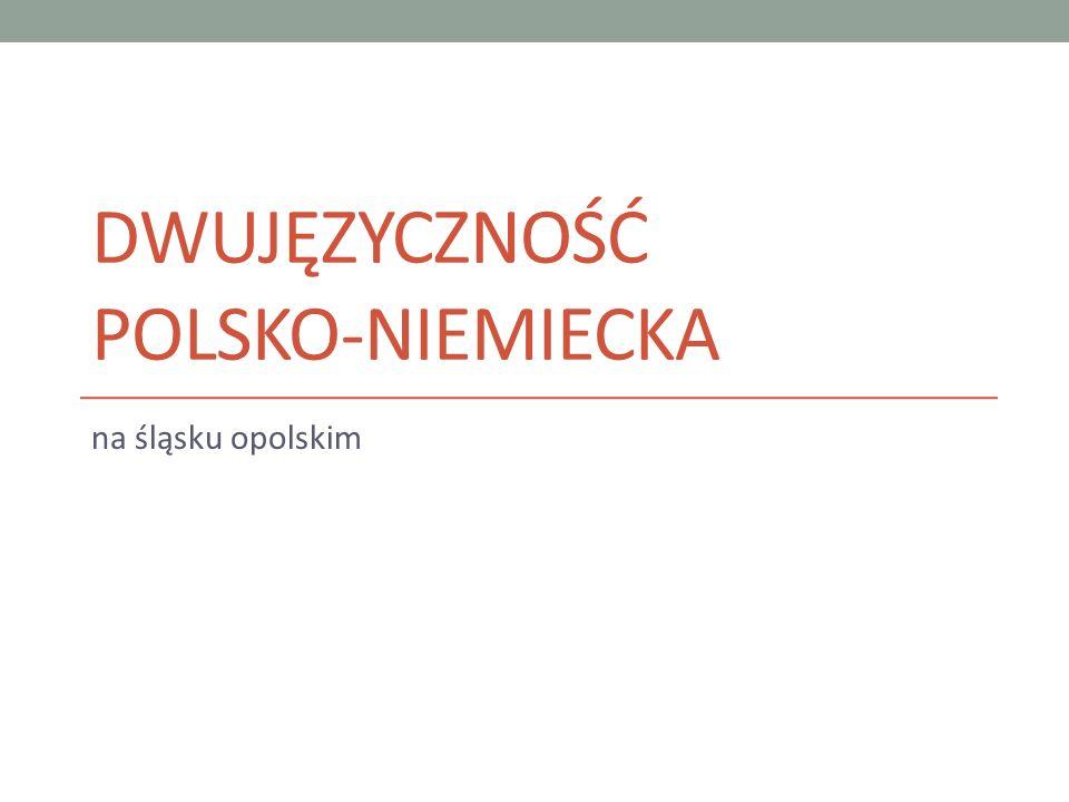 DWUJĘZYCZNOŚĆ POLSKO-NIEMIECKA na śląsku opolskim