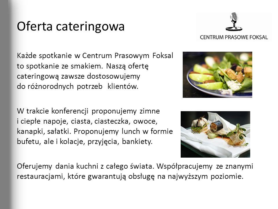 Oferta cateringowa Każde spotkanie w Centrum Prasowym Foksal to spotkanie ze smakiem. Naszą ofertę cateringową zawsze dostosowujemy do różnorodnych po