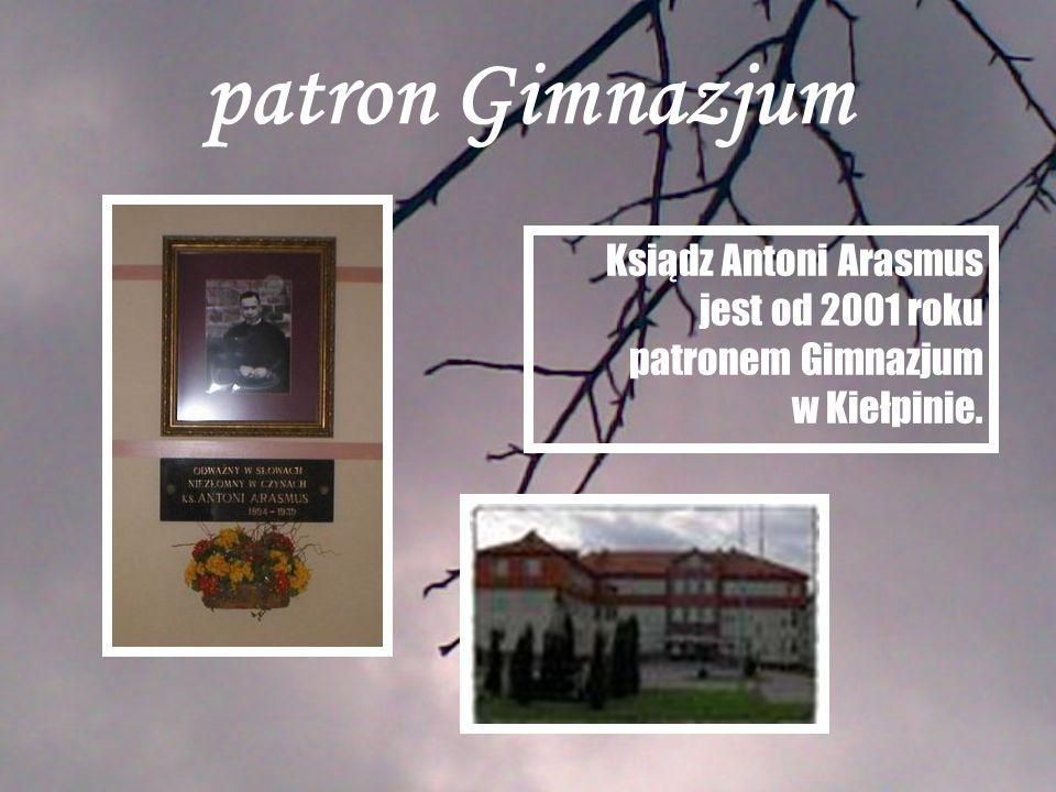patron Gimnazjum Ksiądz Antoni Arasmus jest od 2001 roku patronem Gimnazjum w Kiełpinie.