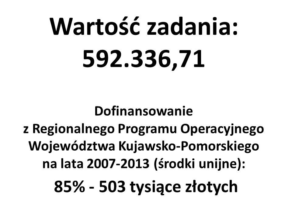 Wartość zadania: 592.336,71 Dofinansowanie z Regionalnego Programu Operacyjnego Województwa Kujawsko-Pomorskiego na lata 2007-2013 (środki unijne): 85% - 503 tysiące złotych
