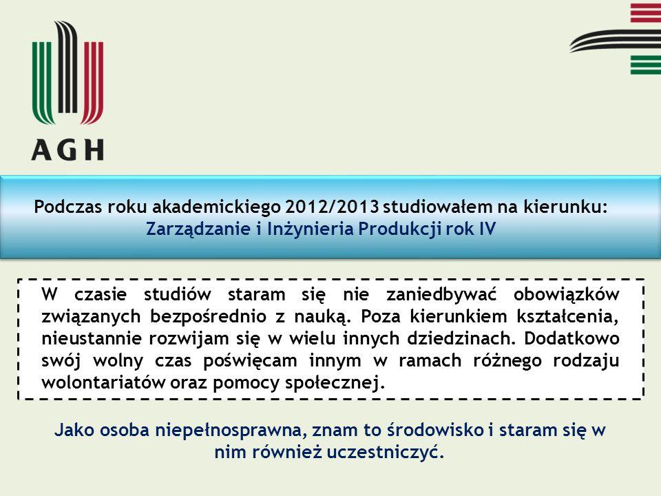 Podczas roku akademickiego 2012/2013 studiowałem na kierunku: Zarządzanie i Inżynieria Produkcji rok IV W czasie studiów staram się nie zaniedbywać ob