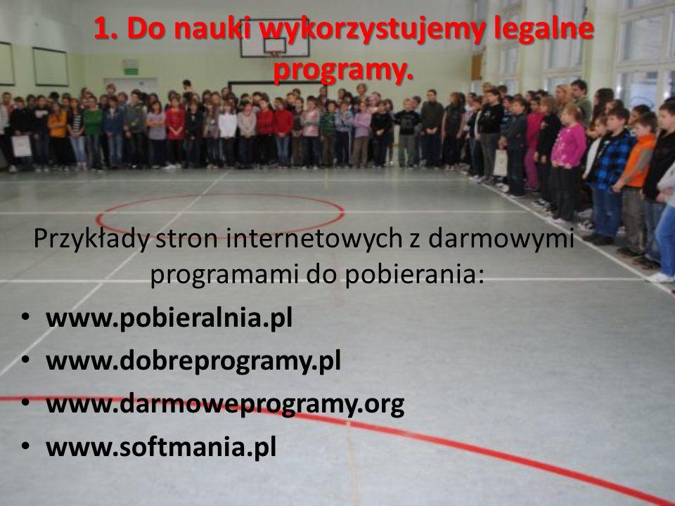 1. Do nauki wykorzystujemy legalne programy. Przykłady stron internetowych z darmowymi programami do pobierania: www.pobieralnia.pl www.dobreprogramy.