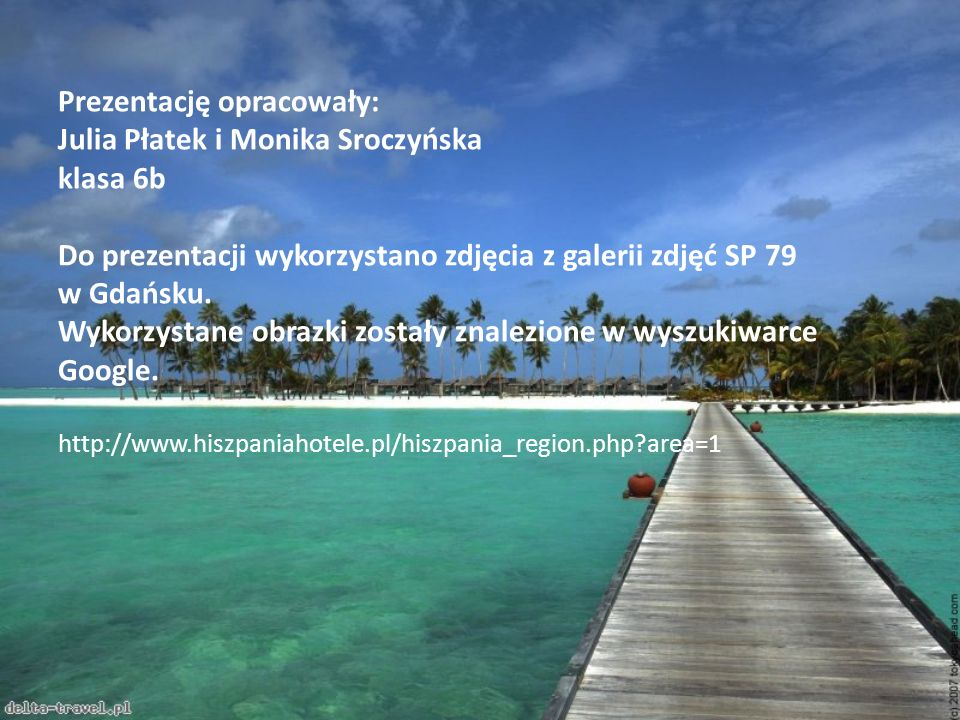 Prezentację opracowały: Julia Płatek i Monika Sroczyńska klasa 6b Do prezentacji wykorzystano zdjęcia z galerii zdjęć SP 79 w Gdańsku. Wykorzystane ob