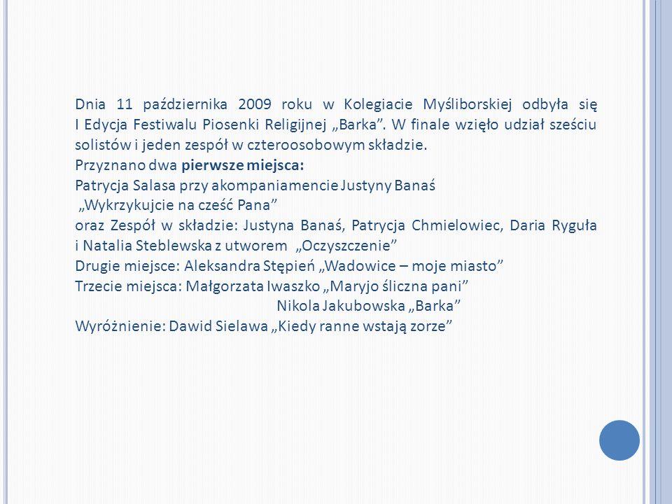 Dnia 11 października 2009 roku w Kolegiacie Myśliborskiej odbyła się I Edycja Festiwalu Piosenki Religijnej Barka. W finale wzięło udział sześciu soli