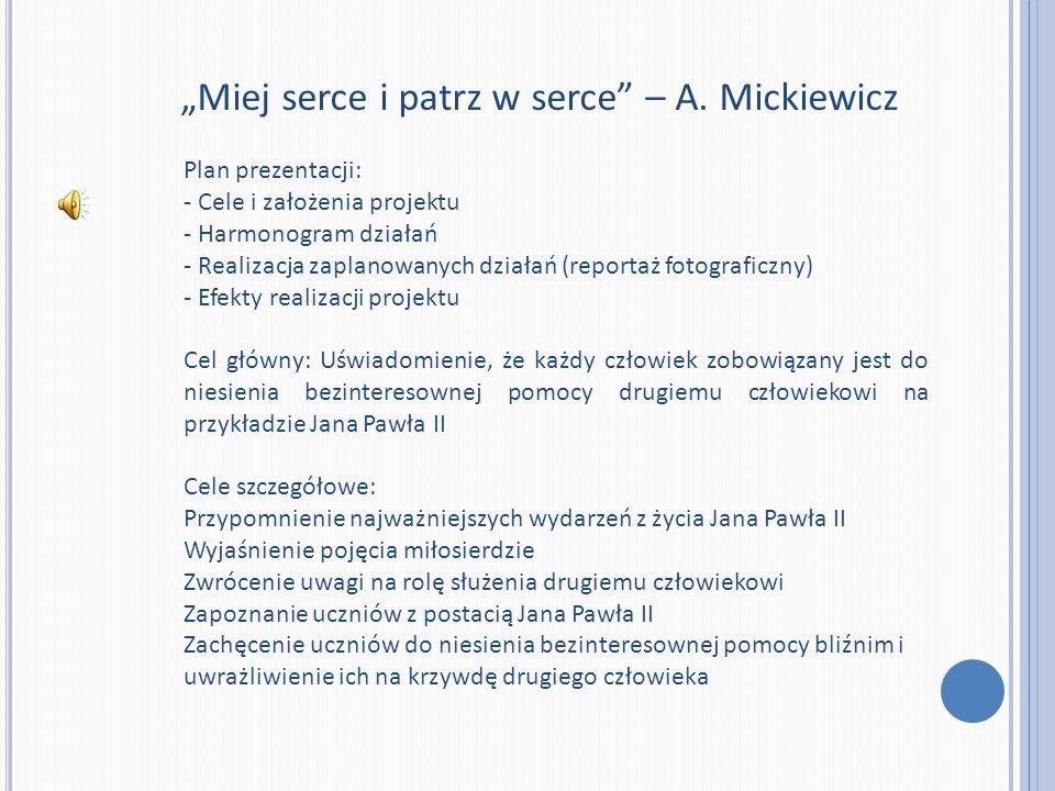 Miej serce i patrz w serce – A. Mickiewicz Plan prezentacji: - Cele i założenia projektu - Harmonogram działań - Realizacja zaplanowanych działań (rep