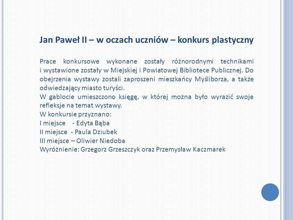 Jan Paweł II – w oczach uczniów – konkurs plastyczny Prace konkursowe wykonane zostały różnorodnymi technikami i wystawione zostały w Miejskiej i Powi