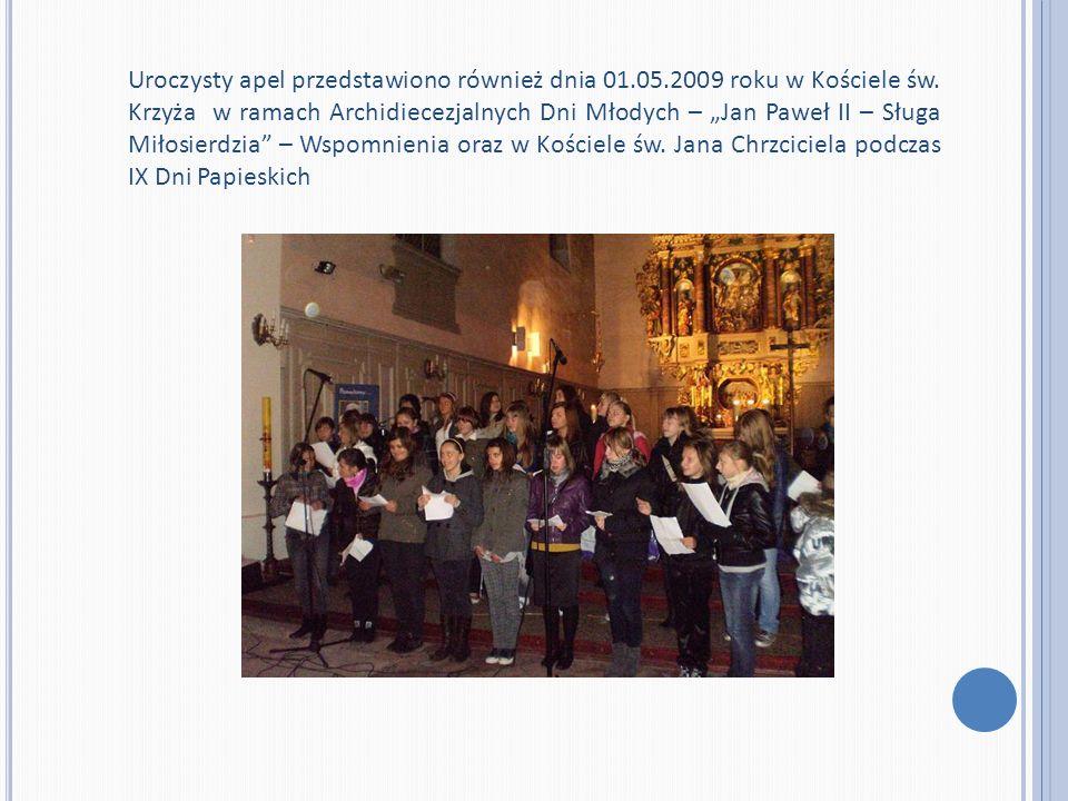 Uroczysty apel przedstawiono również dnia 01.05.2009 roku w Kościele św. Krzyża w ramach Archidiecezjalnych Dni Młodych – Jan Paweł II – Sługa Miłosie