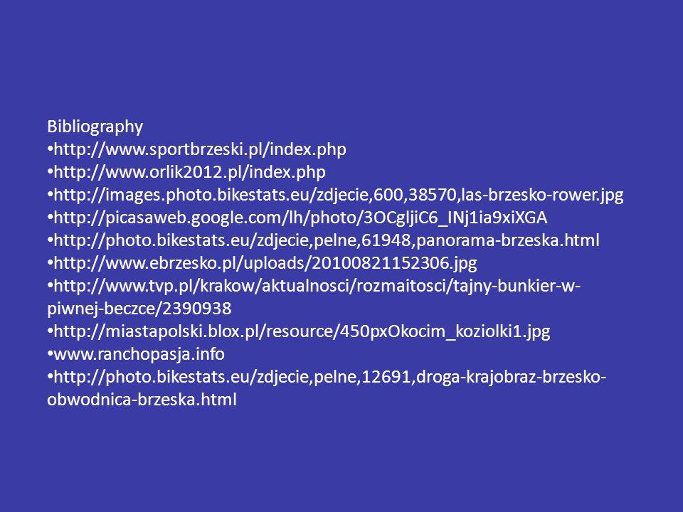 Bibliography http://www.sportbrzeski.pl/index.php http://www.orlik2012.pl/index.php http://images.photo.bikestats.eu/zdjecie,600,38570,las-brzesko-rower.jpg http://picasaweb.google.com/lh/photo/3OCgljiC6_INj1ia9xiXGA http://photo.bikestats.eu/zdjecie,pelne,61948,panorama-brzeska.html http://www.ebrzesko.pl/uploads/20100821152306.jpg http://www.tvp.pl/krakow/aktualnosci/rozmaitosci/tajny-bunkier-w- piwnej-beczce/2390938 http://miastapolski.blox.pl/resource/450pxOkocim_koziolki1.jpg www.ranchopasja.info http://photo.bikestats.eu/zdjecie,pelne,12691,droga-krajobraz-brzesko- obwodnica-brzeska.html