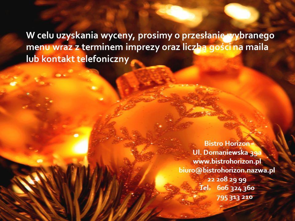 W celu uzyskania wyceny, prosimy o przesłanie wybranego menu wraz z terminem imprezy oraz liczbą gości na maila lub kontakt telefoniczny Bistro Horizon Ul.