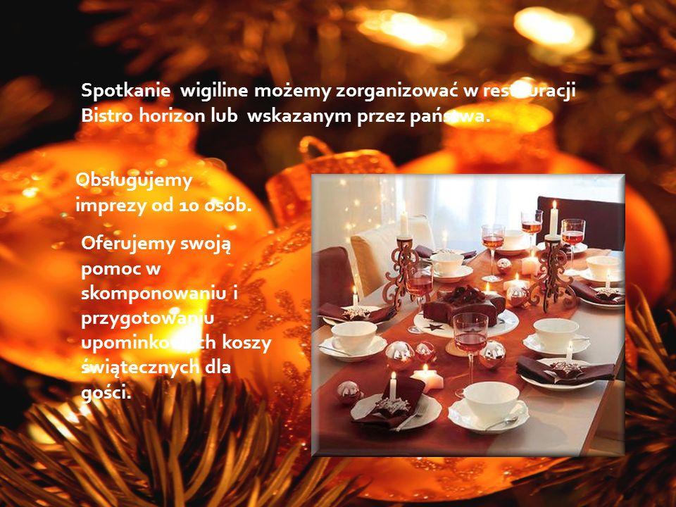 Spotkanie wigiline możemy zorganizować w restauracji Bistro horizon lub wskazanym przez państwa. Obsługujemy imprezy od 10 osób. Oferujemy swoją pomoc