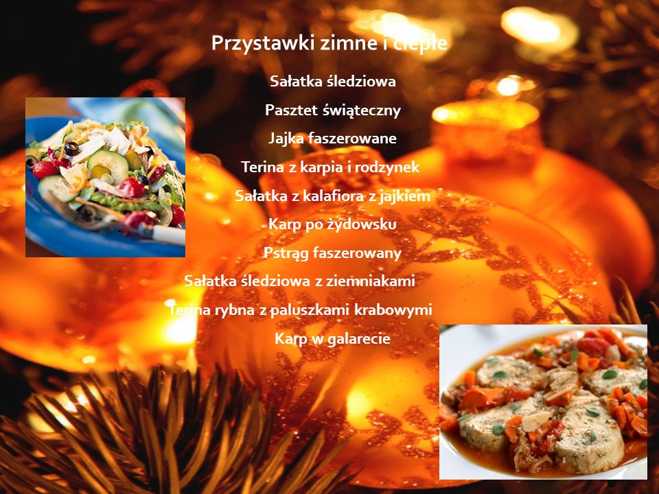 Przystawki zimne i ciepłe Sałatka śledziowa Pasztet świąteczny Jajka faszerowane Terina z karpia i rodzynek Sałatka z kalafiora z jajkiem Karp po żydo