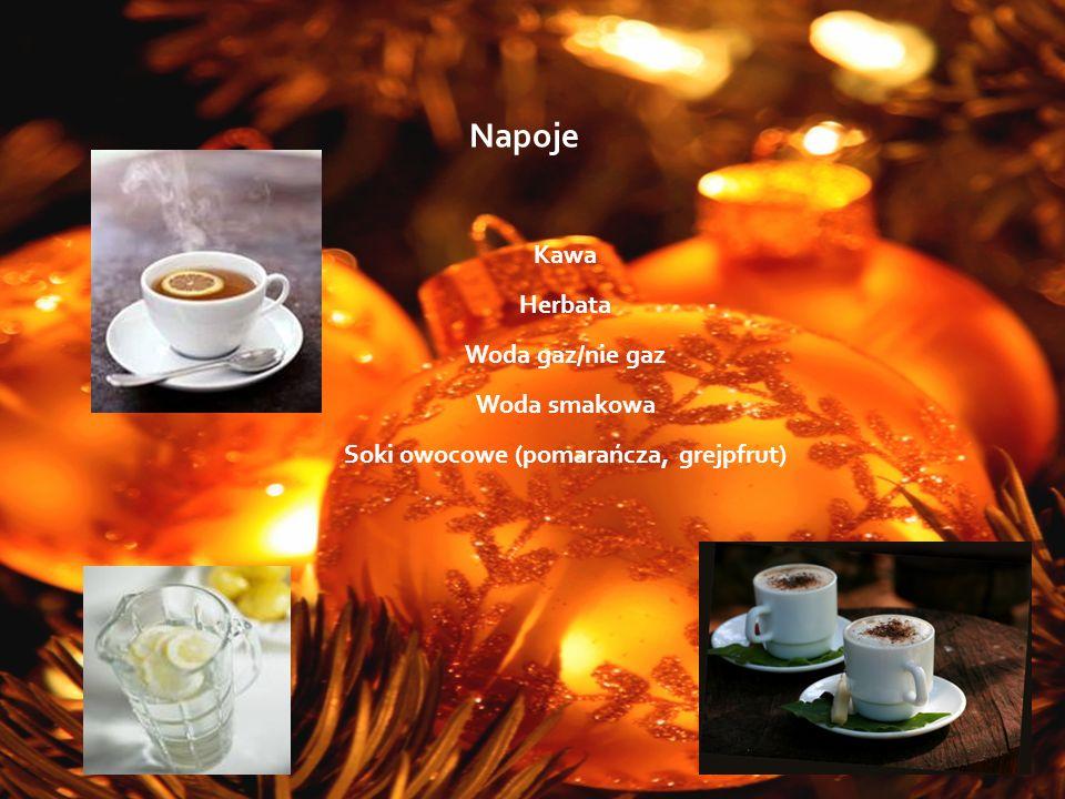 Napoje Kawa Herbata Woda gaz/nie gaz Woda smakowa Soki owocowe (pomarańcza, grejpfrut)