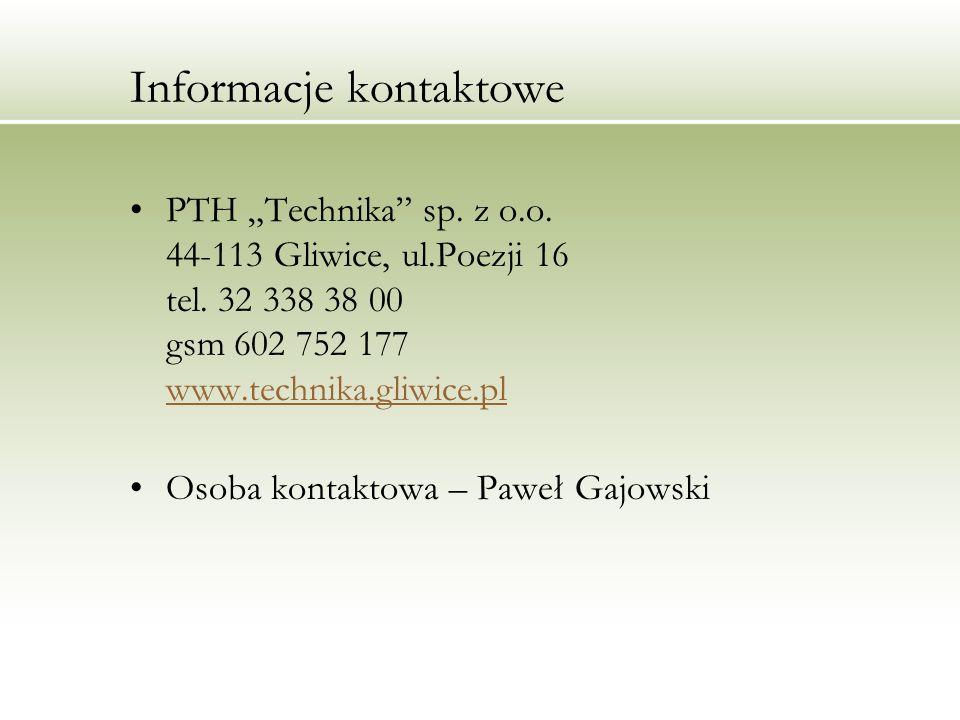 Informacje kontaktowe PTH Technika sp. z o.o. 44-113 Gliwice, ul.Poezji 16 tel. 32 338 38 00 gsm 602 752 177 www.technika.gliwice.pl www.technika.gliw