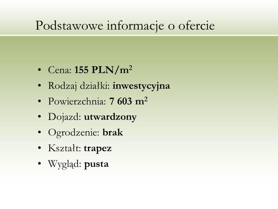 Podstawowe informacje o ofercie Cena: 155 PLN/m 2 Rodzaj działki: inwestycyjna Powierzchnia: 7 603 m 2 Dojazd: utwardzony Ogrodzenie: brak Kształt: tr
