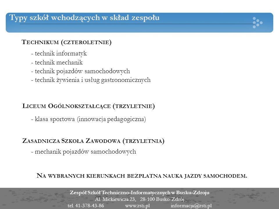 Zespół Szkół Techniczno-Informatycznych w Busku-Zdroju Al. Mickiewicza 23, 28-100 Busko-Zdrój tel. 41-378-43-86 www.zsti.pl informacja@zsti.pl Typy sz