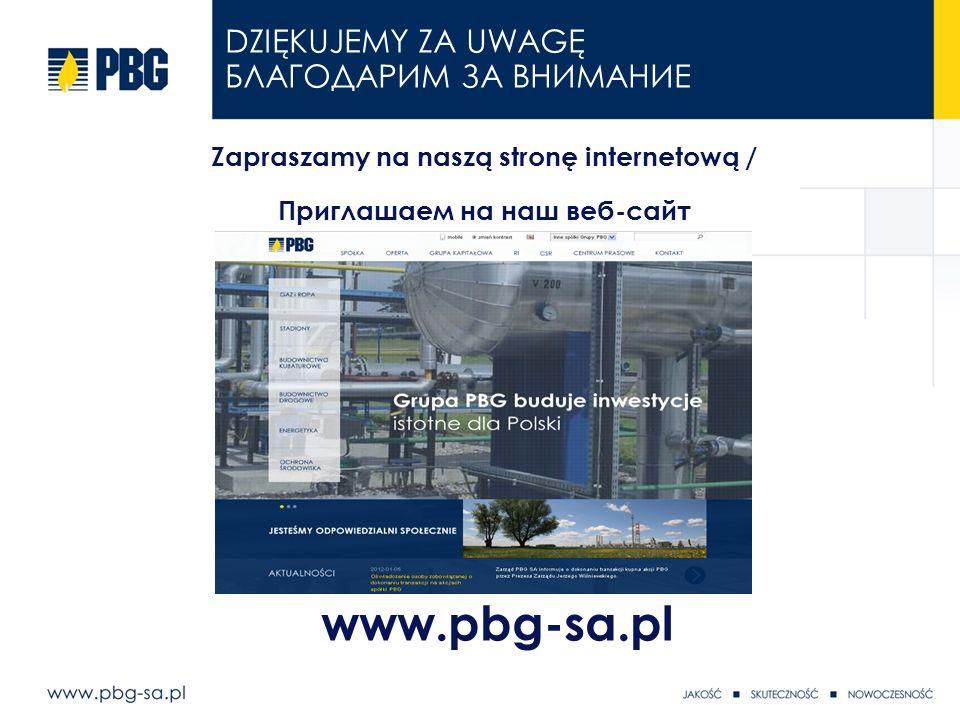 Zapraszamy na naszą stronę internetową / Приглашаем на наш веб-сайт www.pbg-sa.pl DZIĘKUJEMY ZA UWAGĘ БЛАГОДАРИМ ЗА ВНИМАНИЕ