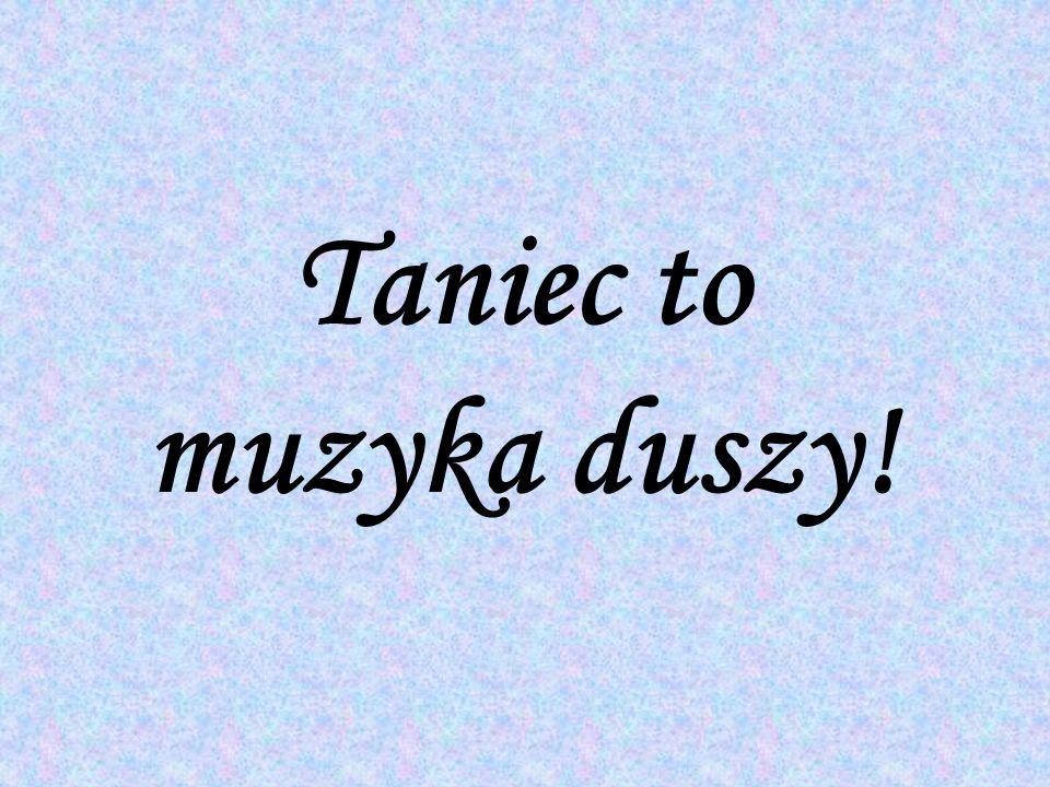 Taniec to muzyka duszy!