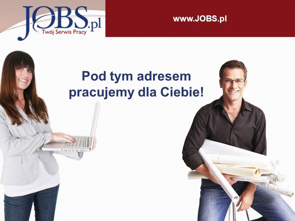 www.JOBS.pl Pod tym adresem pracujemy dla Ciebie!