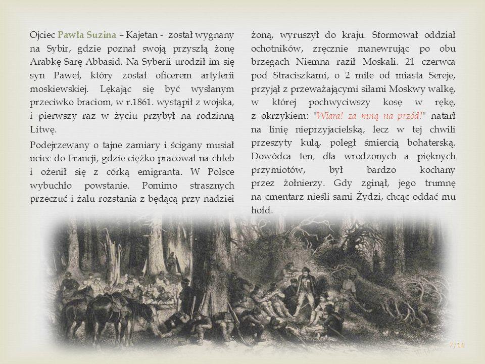 Ojciec Pawła Suzina – Kajetan - został wygnany na Sybir, gdzie poznał swoją przyszłą żonę Arabkę Sarę Abbasid. Na Syberii urodził im się syn Paweł, kt