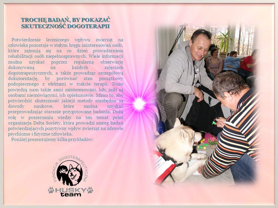 TROCHĘ BADAŃ, BY POKAZAĆ SKUTECZNOŚĆ DOGOTERAPII Potwierdzenie leczniczego wpływu zwierząt na człowieka pozostaje w stałym kręgu zainteresowań osób, k