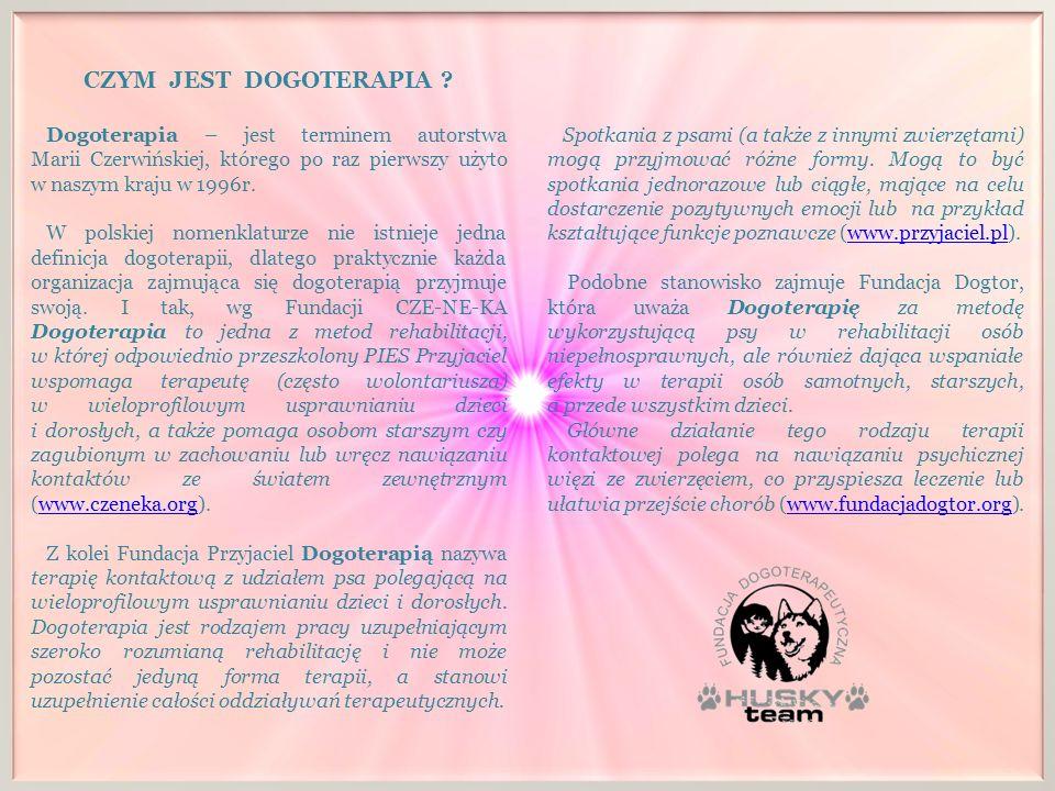 CZYM JEST DOGOTERAPIA ? Dogoterapia – jest terminem autorstwa Marii Czerwińskiej, którego po raz pierwszy użyto w naszym kraju w 1996r. W polskiej nom