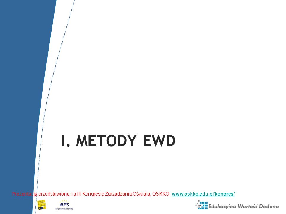 Metody szacowania EWD dla gimnazjum 1.EWD jako różnica między średnimi wynikami uczniów na egzaminach (lub staninami wyników) 2.EWD jako średnia reszt z równania regresji na danych indywidualnych uczniów 3.EWD jako efekt stały w regresji 4.EWD jako efekt losowy w regresji 5.EWD jako efekt losowy z losowym nachyleniem wyników sprawdzianu 6.EWD z wielokrotnym pomiarem umiejętności uczniów Metody EWD Precyzja i zmienność EWD dla 3 roczników EWD jako narzędzie ewaluacji