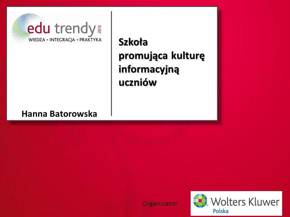 Organizator Szkoła promująca kulturę informacyjną uczniów Hanna Batorowska