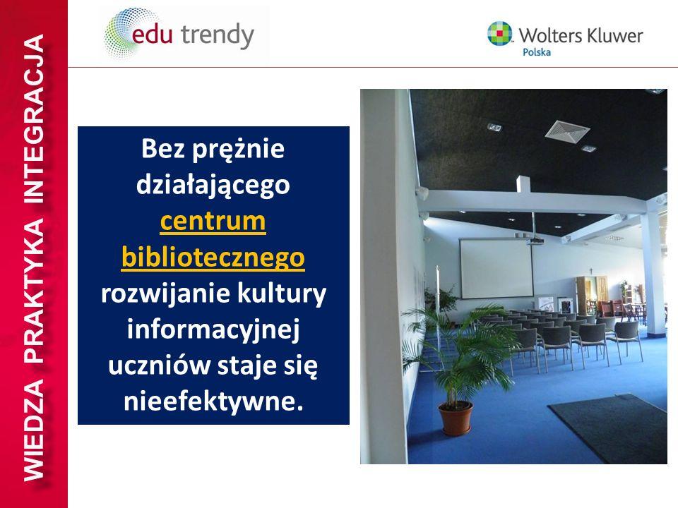 WIEDZA PRAKTYKA INTEGRACJA Bez prężnie działającego centrum bibliotecznego rozwijanie kultury informacyjnej uczniów staje się nieefektywne.