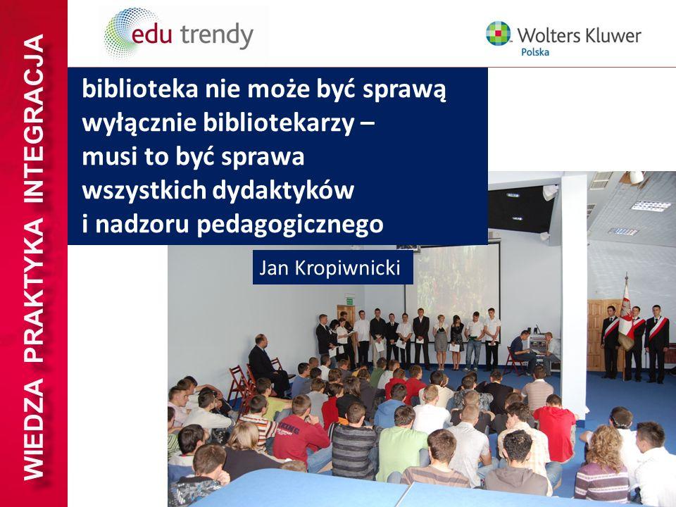WIEDZA PRAKTYKA INTEGRACJA biblioteka nie może być sprawą wyłącznie bibliotekarzy – musi to być sprawa wszystkich dydaktyków i nadzoru pedagogicznego