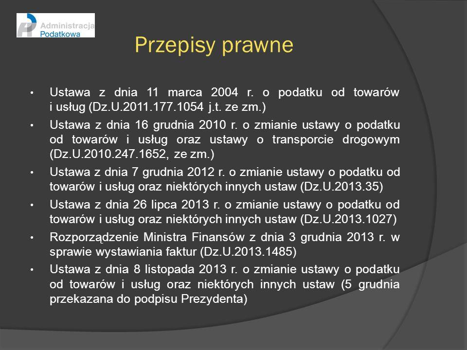 Przepisy prawne Ustawa z dnia 11 marca 2004 r. o podatku od towarów i usług (Dz.U.2011.177.1054 j.t. ze zm.) Ustawa z dnia 16 grudnia 2010 r. o zmiani