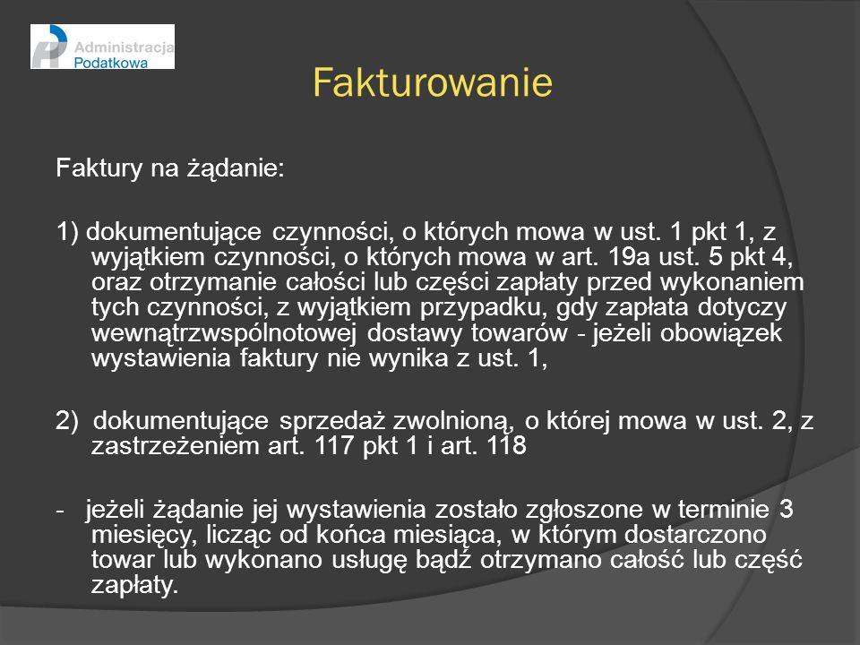 Fakturowanie Faktury na żądanie: 1) dokumentujące czynności, o których mowa w ust. 1 pkt 1, z wyjątkiem czynności, o których mowa w art. 19a ust. 5 pk