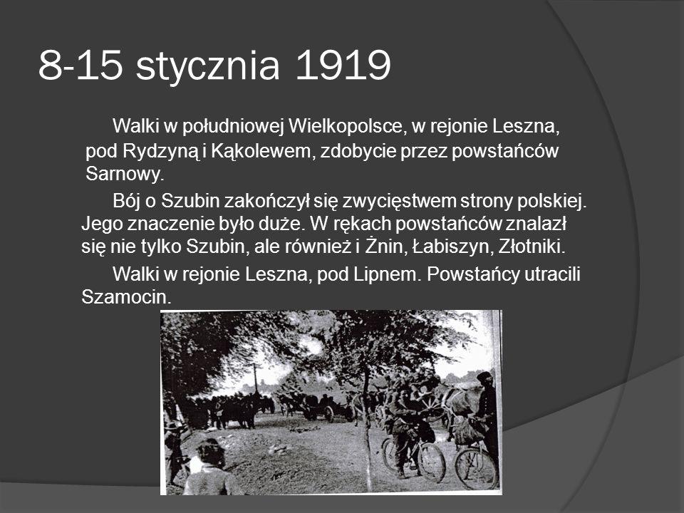 8-15 stycznia 1919 Walki w południowej Wielkopolsce, w rejonie Leszna, pod Rydzyną i Kąkolewem, zdobycie przez powstańców Sarnowy. Bój o Szubin zakońc