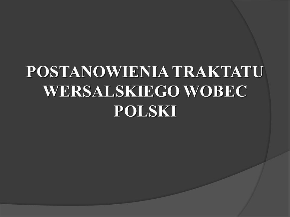 POSTANOWIENIA TRAKTATU WERSALSKIEGO WOBEC POLSKI