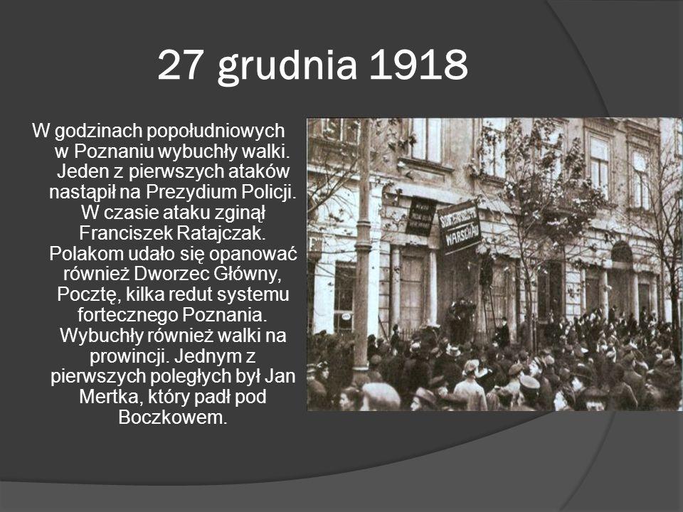 27 grudnia 1918 W godzinach popołudniowych w Poznaniu wybuchły walki. Jeden z pierwszych ataków nastąpił na Prezydium Policji. W czasie ataku zginął F