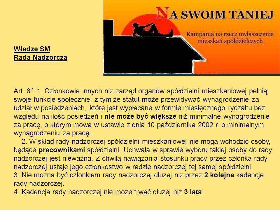 Władze SM Rada Nadzorcza Art. 8 2. 1. Członkowie innych niż zarząd organów spółdzielni mieszkaniowej pełnią swoje funkcje społecznie, z tym że statut