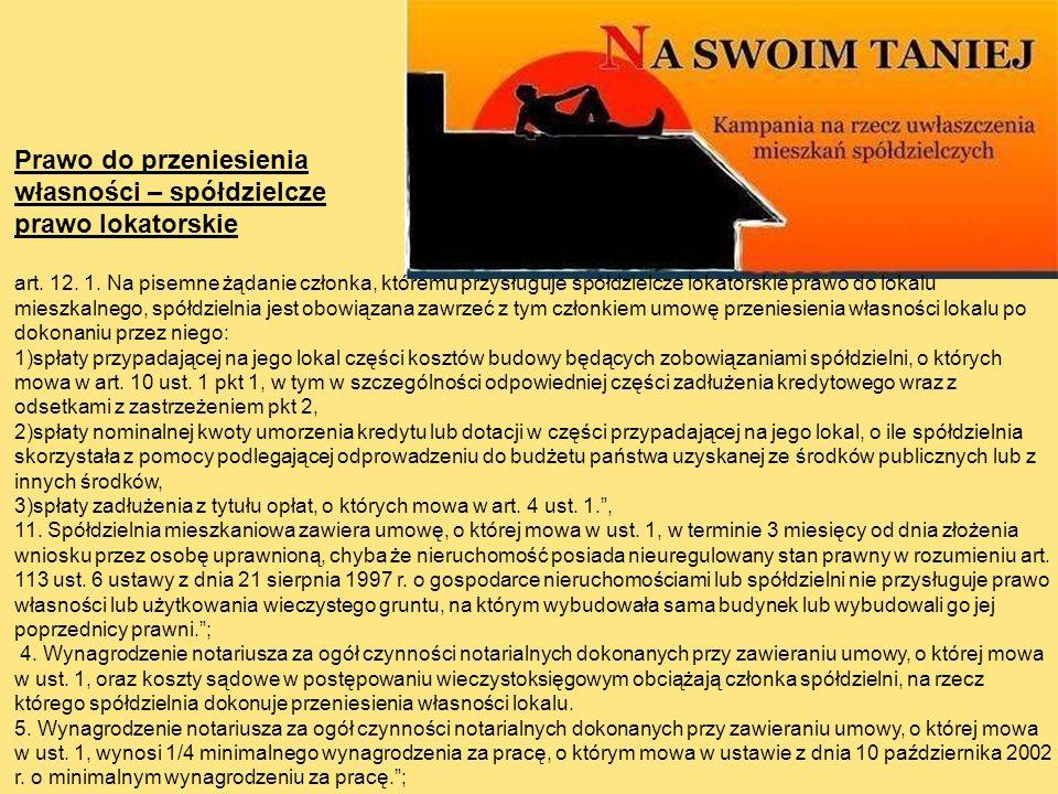 Prawo do przeniesienia własności – spółdzielcze prawo lokatorskie art. 12. 1. Na pisemne żądanie członka, któremu przysługuje spółdzielcze lokatorskie