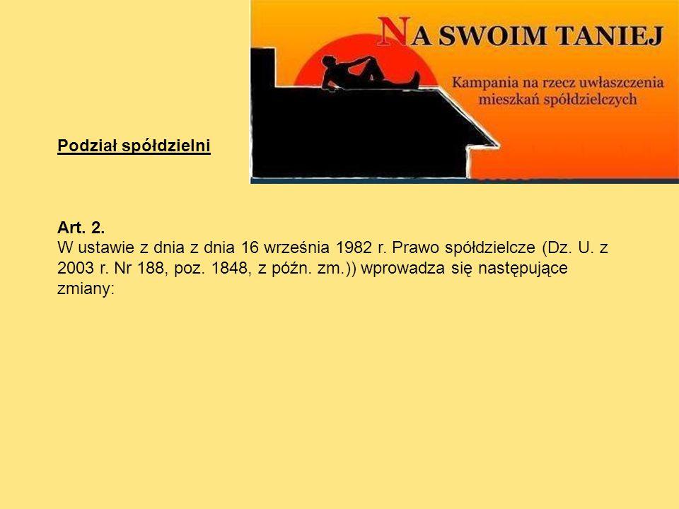 Podział spółdzielni Art. 2. W ustawie z dnia z dnia 16 września 1982 r. Prawo spółdzielcze (Dz. U. z 2003 r. Nr 188, poz. 1848, z późn. zm.)) wprowadz