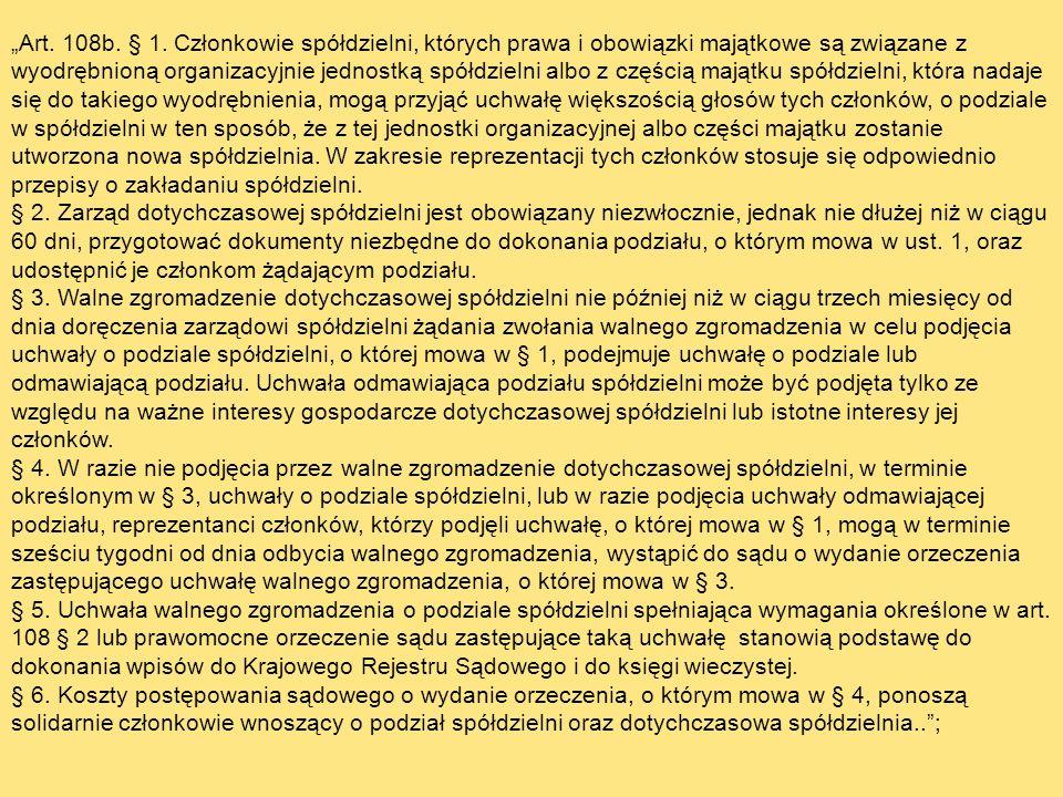 Art. 108b. § 1. Członkowie spółdzielni, których prawa i obowiązki majątkowe są związane z wyodrębnioną organizacyjnie jednostką spółdzielni albo z czę