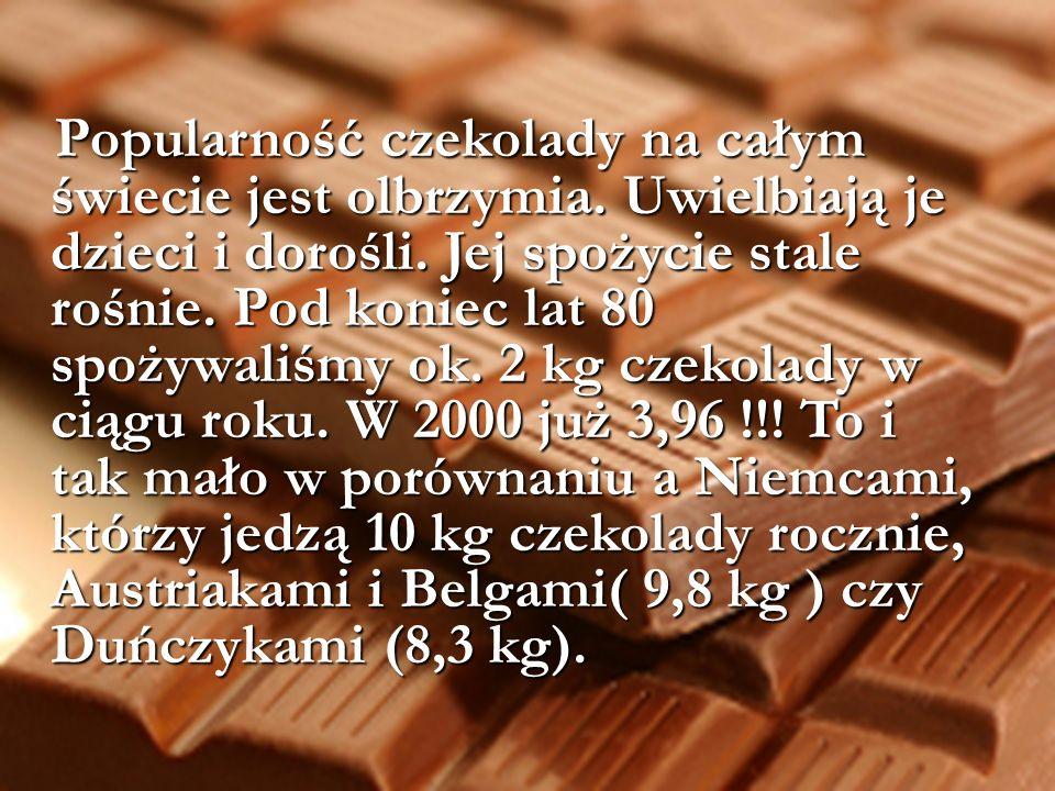 Popularność czekolady na całym świecie jest olbrzymia.